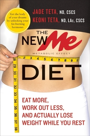 The New ME Diet: Eat More, Work Out Less, and Actually Lose Weight While You Rest  by  Jade Teta