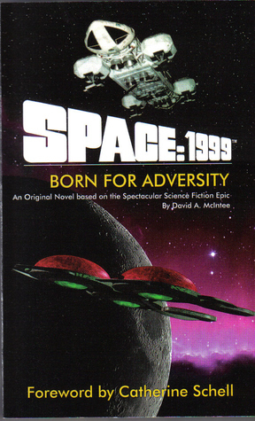Space: 1999 Born For Adversity  by  David A. McIntee