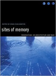 Sites of Memory: Perspectives on Architecture and Race Craig E. Barton