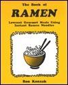 The Book of Ramen : Lowcost Gourmet Meals Using Instant Ramen Noodles Ron Konzak