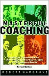 Masterful Coaching: Extraordinary Results By Impacting People And The Way They Think And Work Together Set W/Fieldbook Robert Hargrove