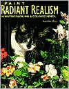 Paint Radiant Realism in Watercolor, Ink & Colored Pencil Paint Radiant Realism in Watercolor, Ink & Colored Pencil Sueellen Ross