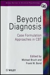 Beyond Diagnosis: Case Formulation Approaches In Cbt Michael Bruch