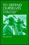 To Defend Ourselves: Ecology and Ritual in an Andean Village  by  Billie Jean Isbell