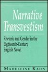 Narrative Transvestism: Rhetoric and Gender in the Eighteenth-Century English Novel  by  Madeleine Kahn