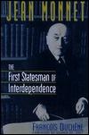 Jean Monnet: The First Statesman of Interdependence François Duchêne