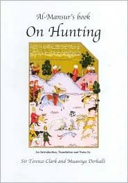 Al-Mansurs Book on Hunting Terence Clark