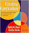 Creating Curriculum: Teachers and Students as a Community of Learners  by  Kathy Gnagey Short