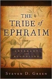 The Tribe of Ephraim - Covenant and Bloodline Steven D. Green