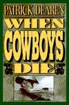 When Cowboys Die  by  Patrick Dearen