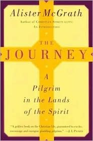 The Journey: A Pilgrim in the Lands of the Spirit Alister McGrath