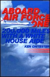 Aboard Air Force One: 200,000 Miles with a White House Aide Ken Chitester