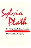 Sylvia Plath: Poetry and Existence David Holbrook
