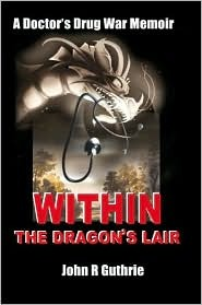 Within the Dragons Lair: A Doctors Drug War Memoir  by  John R. Guthrie