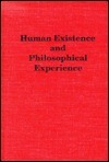 Human Existence And Philosophical Experience: An Introduction To Philosophy  by  Thomas Koenig