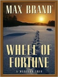 Wheel of Fortune: A Western Trio  by  Max Brand