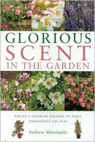 Glorious Scent in the Garden Andrew Mikolajski