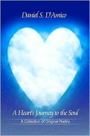 A Hearts Journey to the Soul: A Collection of Original Poetry  by  Daniel S. DAmico