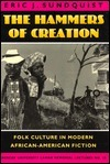 The Hammers of Creation: Folk Culture in Modern African-American Fiction  by  Eric J. Sundquist