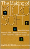 The Making of Microsoft: How Bill Gates and His Team Created the Worlds Most Successful Software Company Daniel Ichbiah