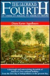 The Glorious Fourth: An American Holiday, an American History  by  Diana Karter Appelbaum