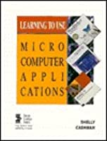 Learning To Use Microcomputer Applications: WordPerfect 5.1, Lotus 1-2-3 release 2.2, dBASE IV version 1.1  by  Gary B. Shelly
