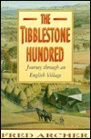 The Tibblestone Hundred: A Journey Through an English Village  by  Fred Archer