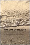 The Joy Of Health: A Spiritual Concept Of Integration And The Practicalities Of Living  by  Kathy Oddenino