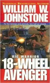 18-Wheel Avenger (Rig Warrior, #3) William W. Johnstone