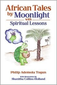 African Tales  by  Moonlight: With Spiritual Lessons by Philip Ademola Togun