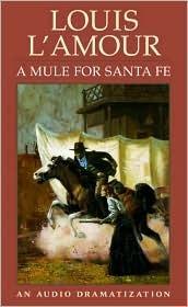 A Mule for Santa Fe  by  Louis LAmour