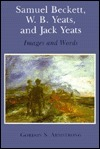 Samuel Beckett, W. B. Yeats, and Jack Yeats: Images and Words Gordon S. Armstrong