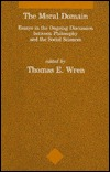 The Moral Domain: Essays in the Ongoing Discussion Between Philosophy and the Social Sciences  by  Thomas E. Wren