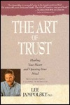 The Art of Trust: Healing Your Heart and Opening Your Mind Lee Jampolsky