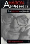 Aharon Appelfeld: The Holocaust and Beyond  by  Gila Ramras-Rauch