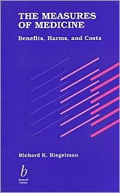 The Measures Of Medicine: Benefits, Harms, And Costs  by  Richard K. Riegelman