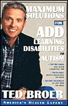 Maximum Solutions for ADD, Learning Disabilities and Autism  by  Ted Broer