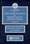 Lasers in Polymer Science and Technolgy: Applications, Volume IV  by  Jan F. Rabek