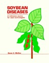 Soybean Diseases: A Reference Source for Seed Technologists  by  Denis C. McGee