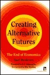 Creating Alternative Futures: The End of Economics (Kumarian Press Books for a World That Works) Hazel Henderson