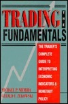Trading the Fundamentals: The Traders Complete Guide to Interpreting Economic Indicators and Monetary Policy  by  Michael P. Niemira