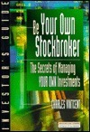 Be Your Own Stockbroker  by  Charles Vintcent