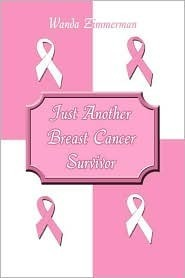 Just Another Breast Cancer Survivor Story  by  Wanda Zimmerman