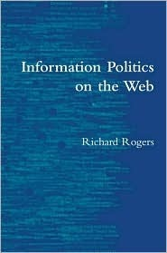 Information Politics on the Web  by  Richard Rogers