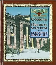 Cooking with the Original Search Engine: Libraries Have It All Fort Worth Public Library