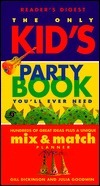 The Only Kids Party Book Youll Ever Need  by  Julia Goodwin
