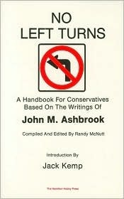 No Left Turns: A Handbook for Conservatives Based on the Writings of John M. Ashbrook John Ashbrook