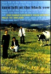 Turn Left at the Black Cow: One Familys Journey from Beverly Hills to Ireland Richard McKenzie