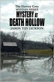 The Harvey Grey Mystery Series: Mystery at Death Hollow  by  Jason Toy Jackson
