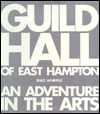 Guild Hall of East Hampton: An Adventure in the Arts, the First 60 Years Enez Whipple